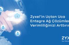 Web Semineri – Zyxel' in Uçtan Uca Entegre Ağ Çözümleri ile Verimliliğinizi Arttırın – 5 Mart Salı Saat 10:00