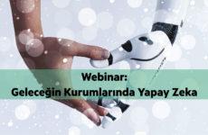 Web Semineri – Geleceğin Kurumlarında Yapay Zeka – 2 Nisan Salı Saat 10:00