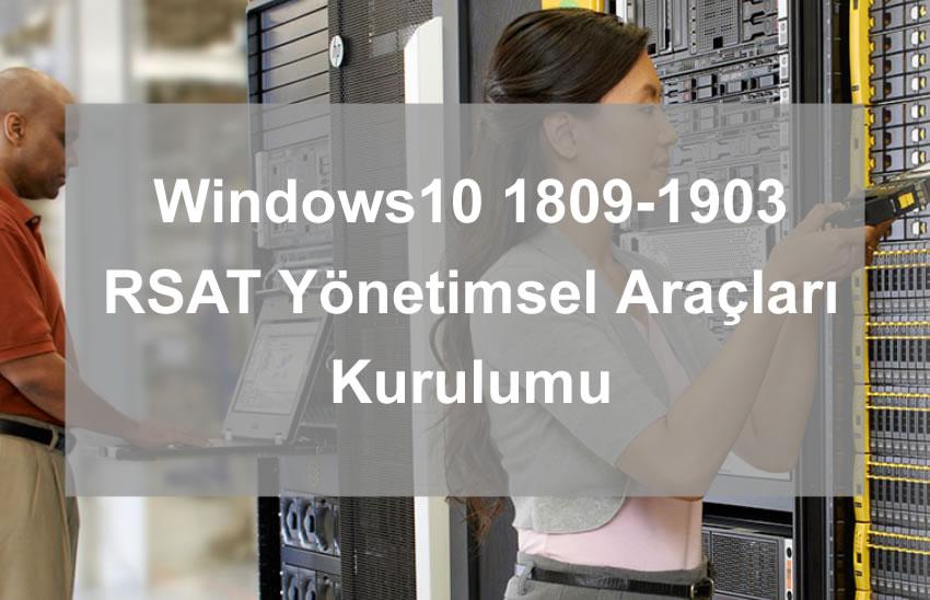 Windows10 1809-1903 RSAT Yönetimsel Araçları Kurulumu