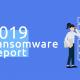 2019 Yılı Ransomware (Fidye Yazılımı) Raporu