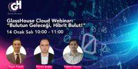 Webcast – Bulutun Geleceği, Hibrit Bulut – 14 Ocak Salı Saat 10:00
