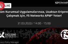 Webcast – Tüm Kurumsal Uygulamalarınıza, Uzaktan Erişerek Çalışmak için, F5 Networks APM Yeter!