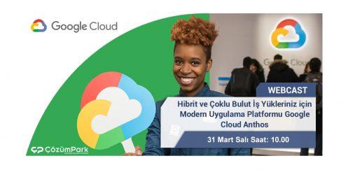 Webcast – Hibrit ve Çoklu Bulut İş Yükleriniz için Modern Uygulama Platformu Google Cloud Anthos