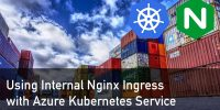 Azure Kubernetes Service ile Internal Nginx Ingress Kullanımı
