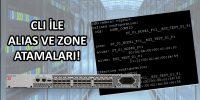 SAN Switch Üzerinde CLI ile Alias ve Zone Atamaları