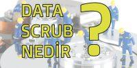 Data Scrubbing Nedir?
